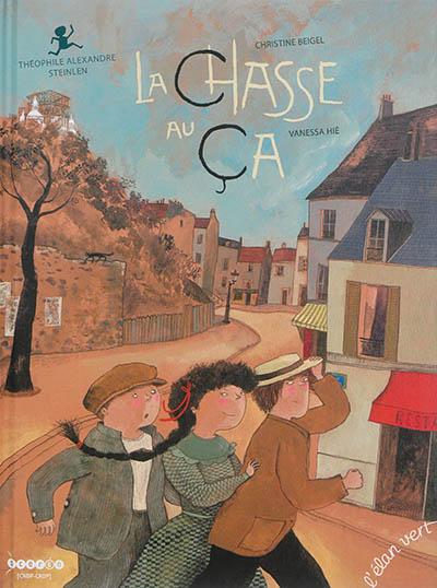 La chasse au ça : Théophile Alexandre Steinlen / Christine Beigel | Beigel, Christine (1972-....). Auteur