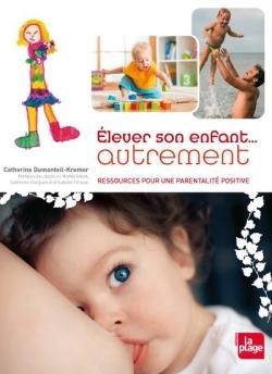 Elever son enfant autrement : ressources pour un nouveau maternage | Dumonteil-Kremer, Catherine (1962-....). Auteur