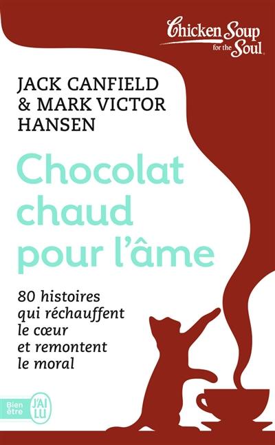 Chocolat chaud pour l'âme. Vol. 1. 80 histoires qui réchauffent le coeur et remontent le moral