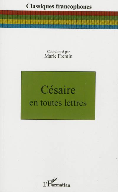 Césaire en toutes lettres / coordonné par Marie Fremin |