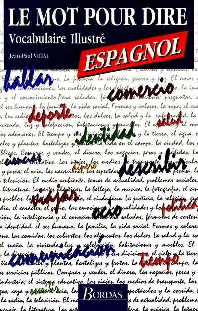 mot pour dire, espagnol (Le) : vocabulaire illustré | Vidal, Jean-Paul (19..-....) - hispaniste. Auteur