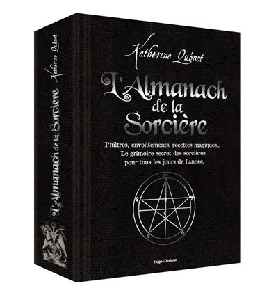 L'almanach de la sorcière : philtres, envoûtements, recettes magiques... : le grimoire secret des sorcières pour tous les jours de l'année