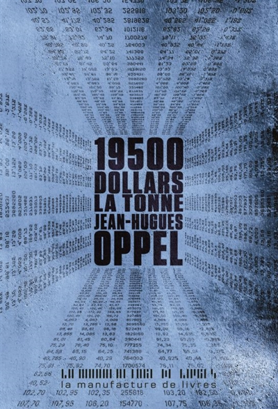 19.500 dollars la tonne / Jean-Hugues Oppel   Oppel, Jean-Hugues (1957-....). Auteur
