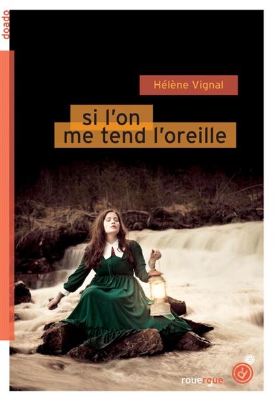 Si l'on me tend l'oreille | Vignal, Hélène (1968-....). Auteur