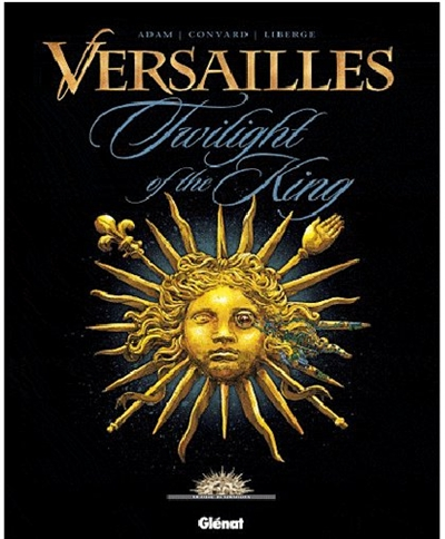 Versailles. Vol. 1. Twilight of the king