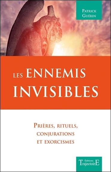 Les ennemis invisibles : prières, rituels, conjurations et exorcismes