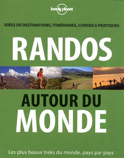 Randos autour du monde : les plus beaux treks du Monde, pays par pays : idées de destinations, itinéraires, conseils pratiques   Tartour, Jonathan (19..-....)