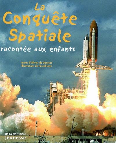 conquête spatiale racontée aux enfants (La) | Goursac, Olivier de. Auteur