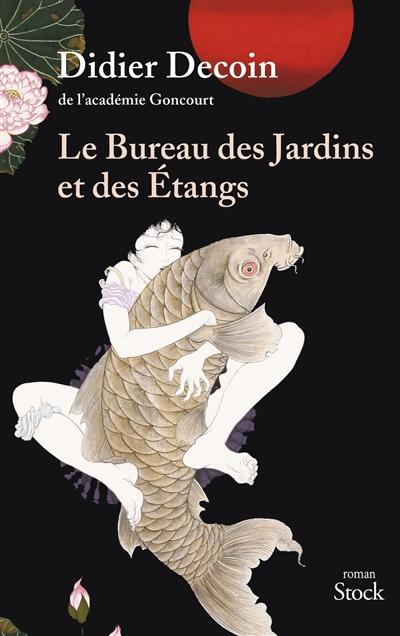 Bureau des Jardins et des Etangs (Le) : roman | Decoin, Didier (1945-....). Auteur