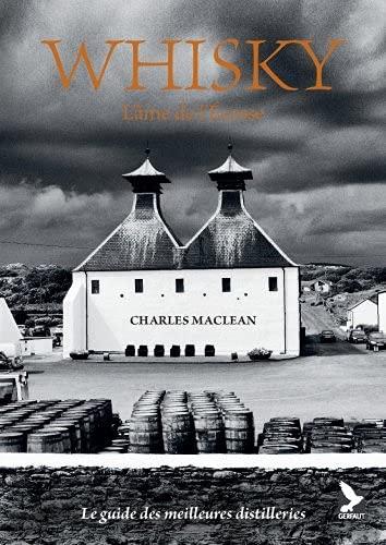 Whisky, l'âme de l'Ecosse : le guide des meilleures distilleries