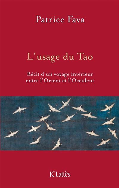 usage du Tao (L') : récit d'un voyage intérieur entre l'Orient et l'Occident   Fava, Patrice. Auteur