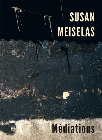 Susan Meiselas : médiations  
