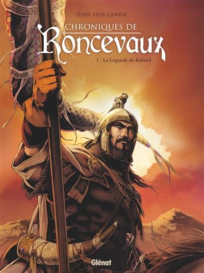 Chroniques de roncevaux. vol. 1. la légende de roland