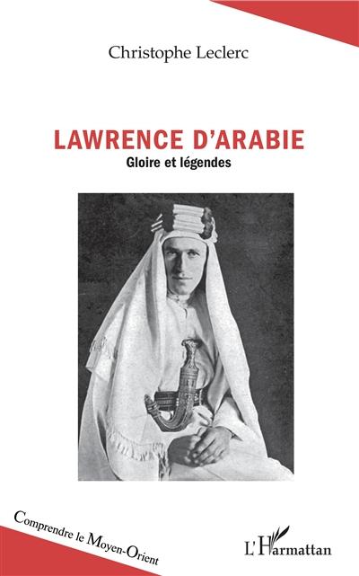 Lawrence d'Arabie : gloire et légendes