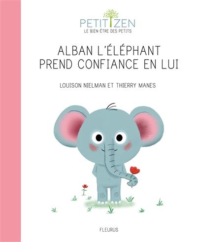 Alban l'éléphant prend confiance en lui / Louison Nielman | Nielman, Louison. Auteur