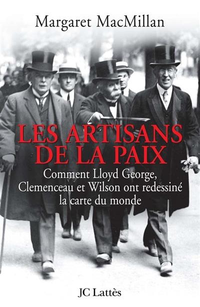 artisans de la paix (Les ) : comment Lloyd George, Clemenceau et Wilson ont redessiné la carte du monde   MacMillan, Margaret Olwen. Auteur