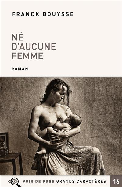 Né d'aucune femme : roman / Franck Bouysse | benameur, Franck (1965-....). Auteur