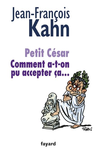 Petit César : comment a-t-on pu accepter ça...