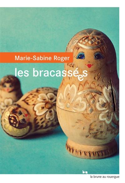 Les bracassées / Marie-Sabine Roger   Roger, Marie-Sabine (1957-...). Auteur