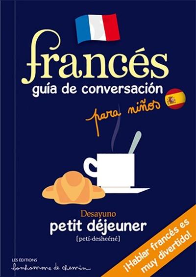 Francés : guia de conversacion para ninos | Stéphanie Bioret (1972-....), Auteur