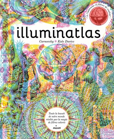 Illuminatlas / Kate Davies ; illustrations Carnovsky ; traduit de l'anglais par Muriel Méral | Davies, Kate, auteur