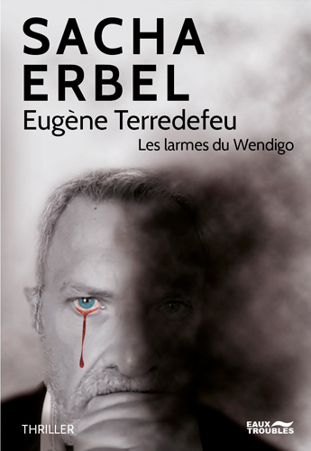 Eugène Terredefeu : les larmes du Wendigo : thriller