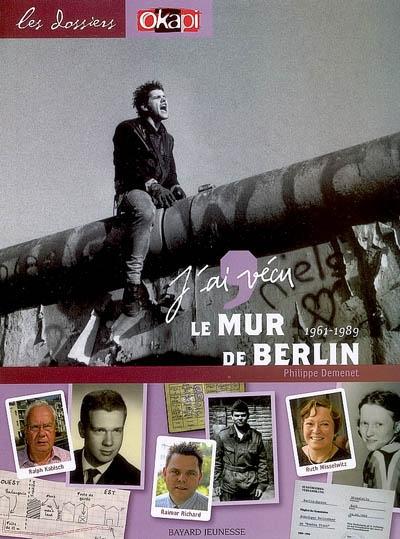 J'ai vécu le mur de Berlin : 1961-1989 / [témoignages recueillis par] Philippe Demenet  