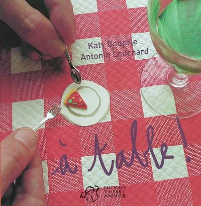A table !   Katy Couprie (1966-....). Auteur