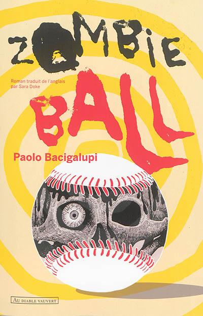 Zombie ball | Bacigalupi, Paolo (1972-....). Auteur