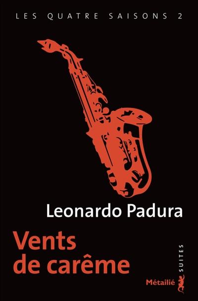 Vents de carême / Leonardo Padura | Padura Fuentes, Leonardo. Auteur