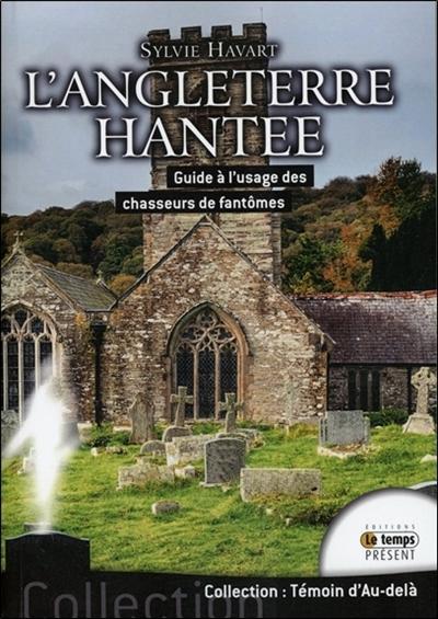 L'Angleterre hantée : guide à l'usage des chasseurs de fantômes