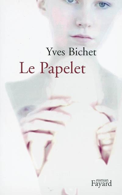 Le Papelet : roman / Yves Bichet | Bichet, Yves (1951-....). Auteur