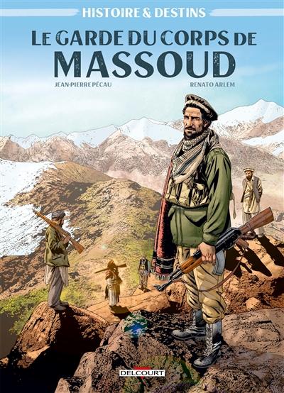 Histoires & destins. Vol. 1. Le garde du corps de Massoud