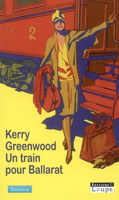 Un train pour Ballarat / Kerry Greenwood | Greenwood, Kerry. Auteur