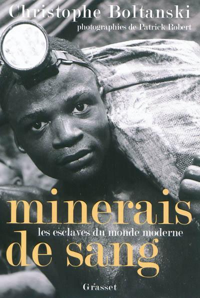 Minerais de sang : les esclaves du monde moderne | Boltanski, Christophe. Auteur