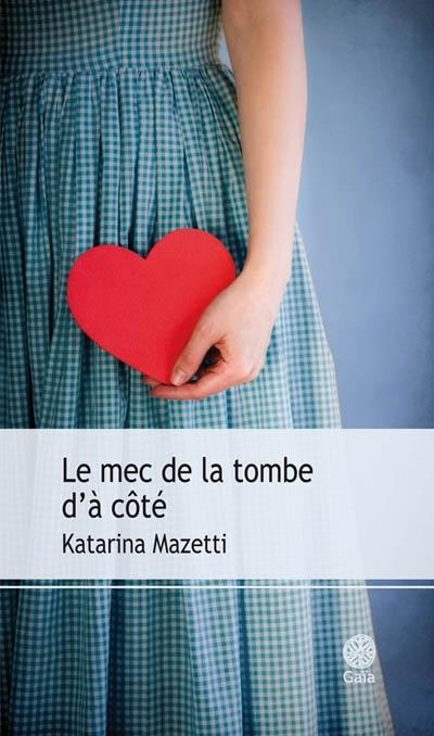 Le mec de la tombe d'à coté. 1 / Katarina Mazetti | Mazetti, Katarina (1944-....). Auteur
