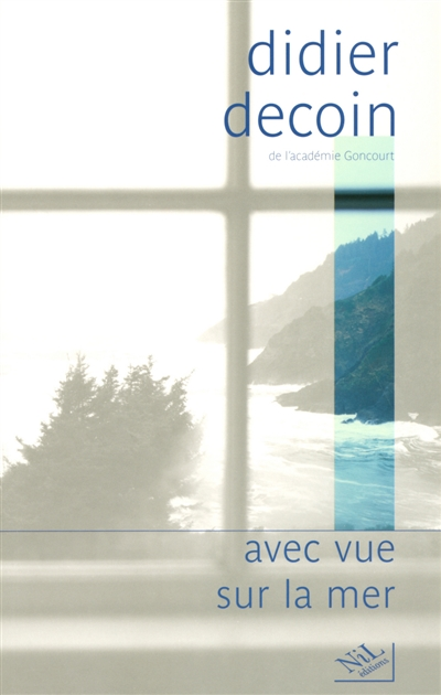 Avec vue sur la mer / Didier Decoin,... | Decoin, Didier (1945-....). Auteur