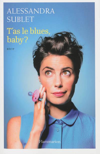 T'as le blues, baby ? : à l'usage de toutes celles qui, comme moi, n'ont pas été prévenues...