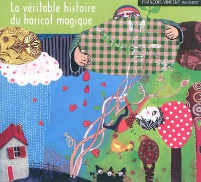 La Véritable histoire du haricot magique | Vincent, François (1956-....)