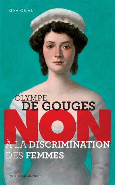Olympe de Gouges : non à la discrimination des femmes | Solal, Elsa (1963-....). Auteur