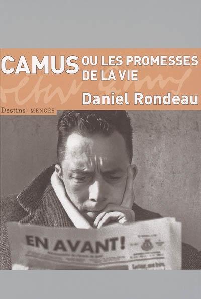 Camus ou les promesses de la vie | Rondeau, Daniel (1948-....). Auteur