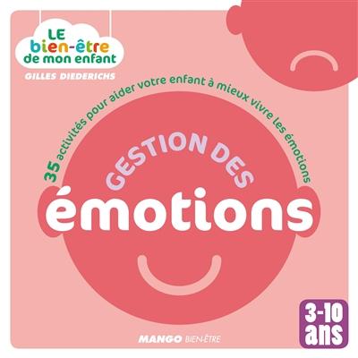 Gestion des émotions : 35 activités pour aider votre enfant à mieux vivre les émotions3-10 ans | Diederichs, Gilles. Auteur