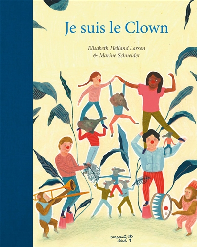 Je suis le Clown / Elisabeth Helland Larsen & Marine Schneider | Larsen, Elisabeth Helland (1973-....). Auteur