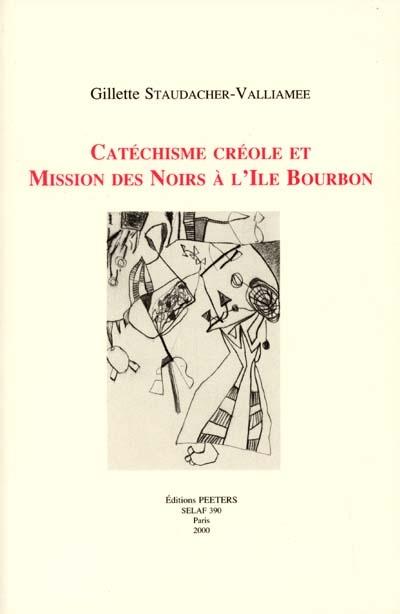 Catéchisme créole et mission des Noirs à l'île Bourbon : étude linguistique et sociohistorique des manuscrits de Frédéric Levasseur (1842-1849)