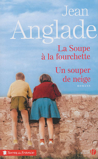 La soupe à la fourchette. Un souper de neige : romans / Jean Anglade   Anglade, Jean (1915-....). Auteur