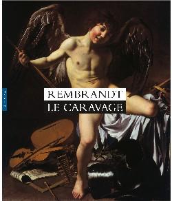 Rembrandt-Le Caravage : [exposition, Amsterdam, Musée Van Gogh, 24 février-18 juin 2006] |