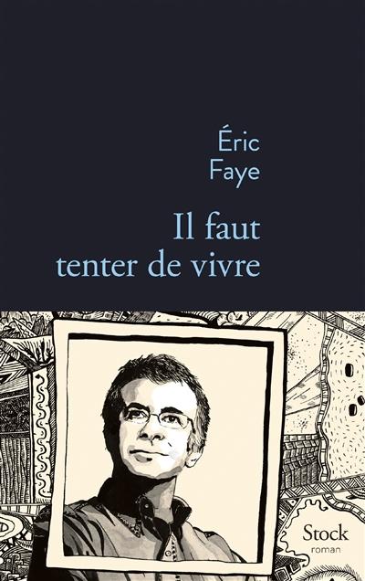 Il faut tenter de vivre : roman | Faye, Eric (1963-....). Auteur