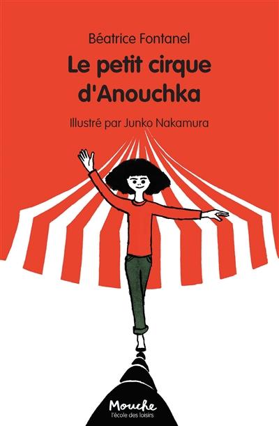 Le petit cirque d'Anouchka / Béatrice Fontanel   Fontanel, Béatrice (1957-....). Auteur