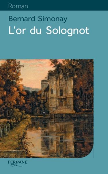 L' or du Solognot / Bernard Simonay   Simonay, Bernard (1951-2016). Auteur