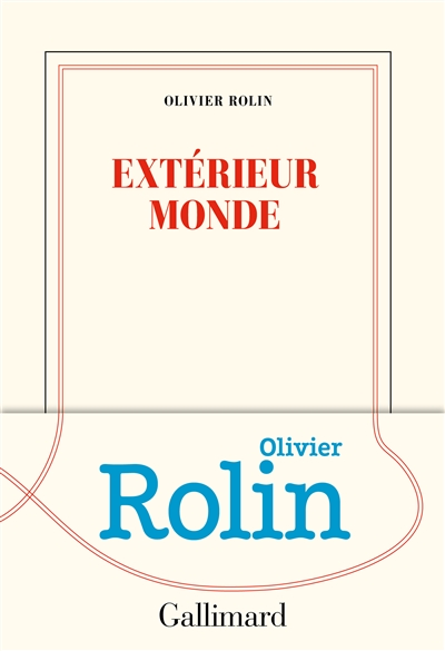 Extérieur monde | Rolin, Olivier (1947-....). Auteur